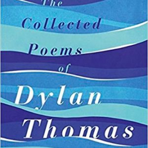 The Collected Poems of Dylan Thomas: The Centenary Edition by Dylan Thomas